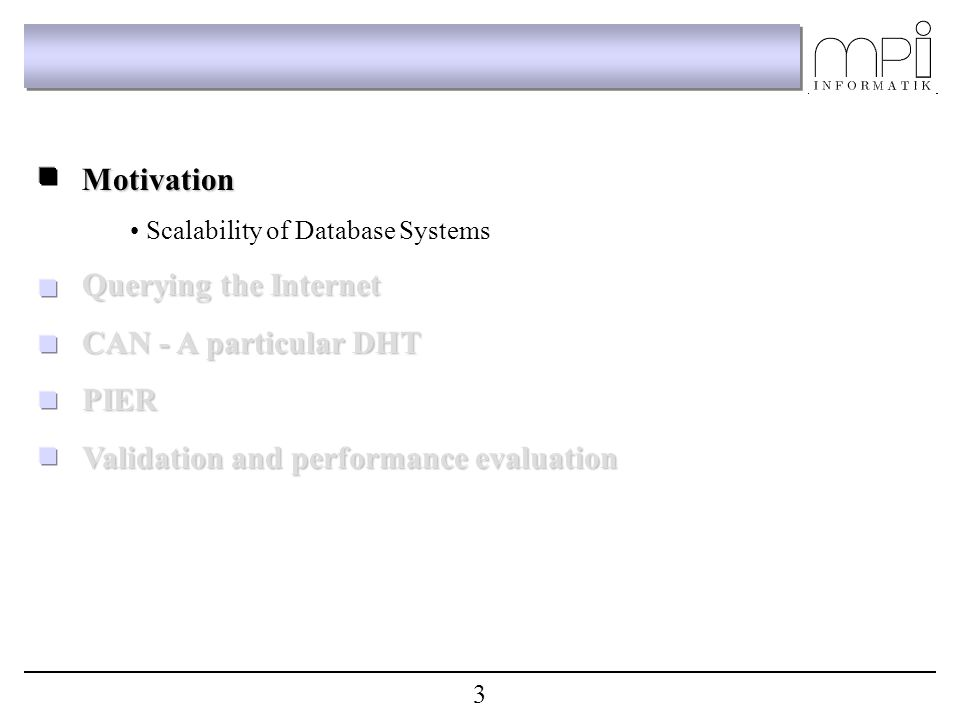 Motivation Scalability of Database Systems Querying the Internet CAN - A particular DHT PIER Validation and performance evaluation 3