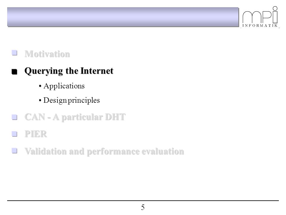 Motivation Querying the Internet Applications Design principles CAN - A particular DHT PIER Validation and performance evaluation 5
