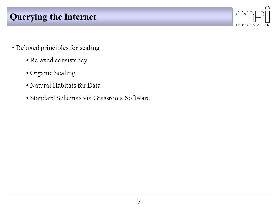 Querying the Internet Relaxed principles for scaling Relaxed consistency Organic Scaling Natural Habitats for Data Standard Schemas via Grassroots Software 7