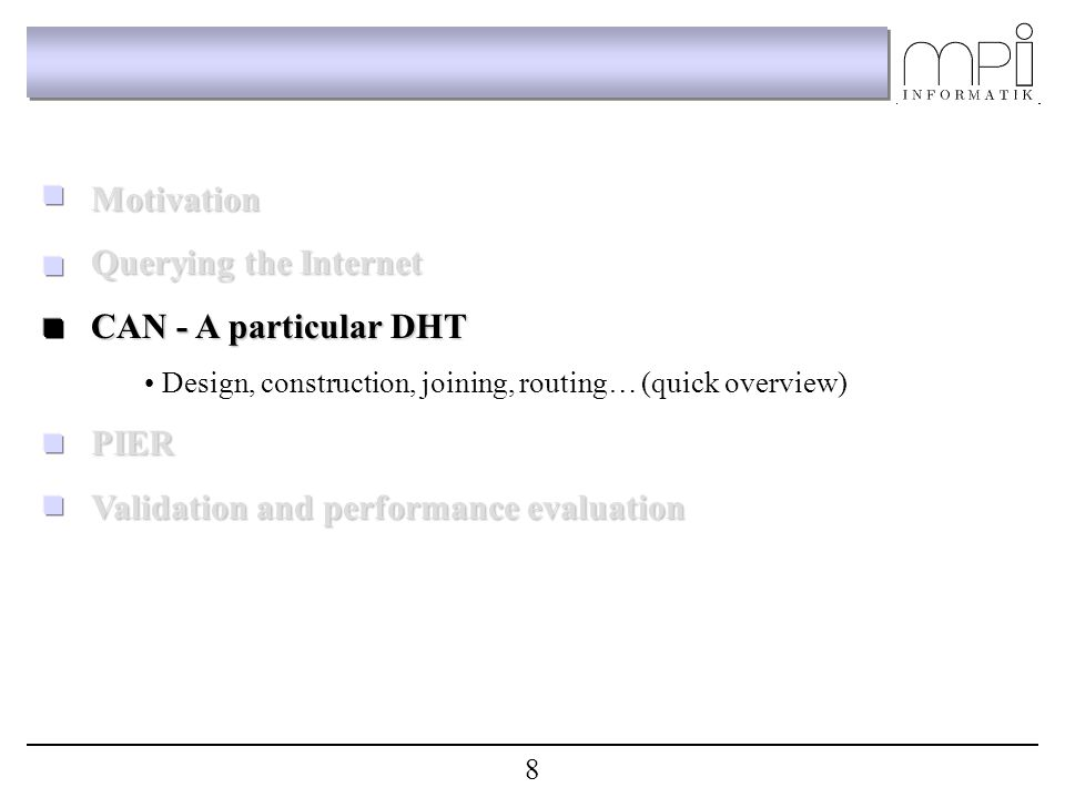 Motivation Querying the Internet CAN - A particular DHT Design, construction, joining, routing… (quick overview)PIER Validation and performance evaluation 8