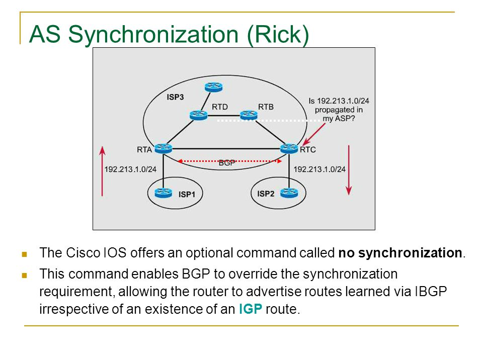 The Cisco IOS offers an optional command called no synchronization. This command enables BGP to override the synchronization requirement, allowing the