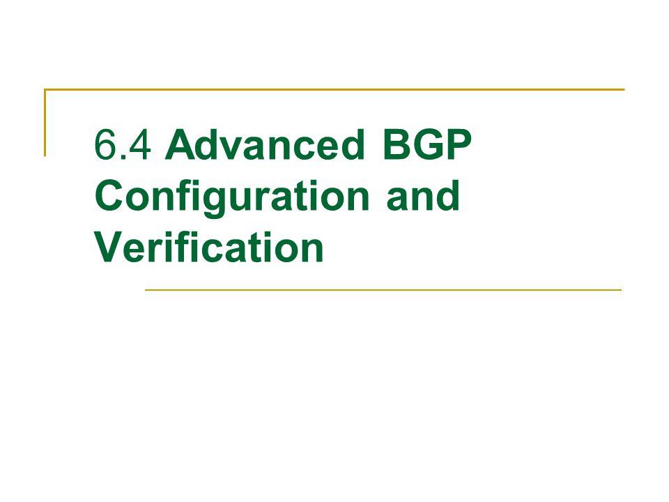 6.4 Advanced BGP Configuration and Verification
