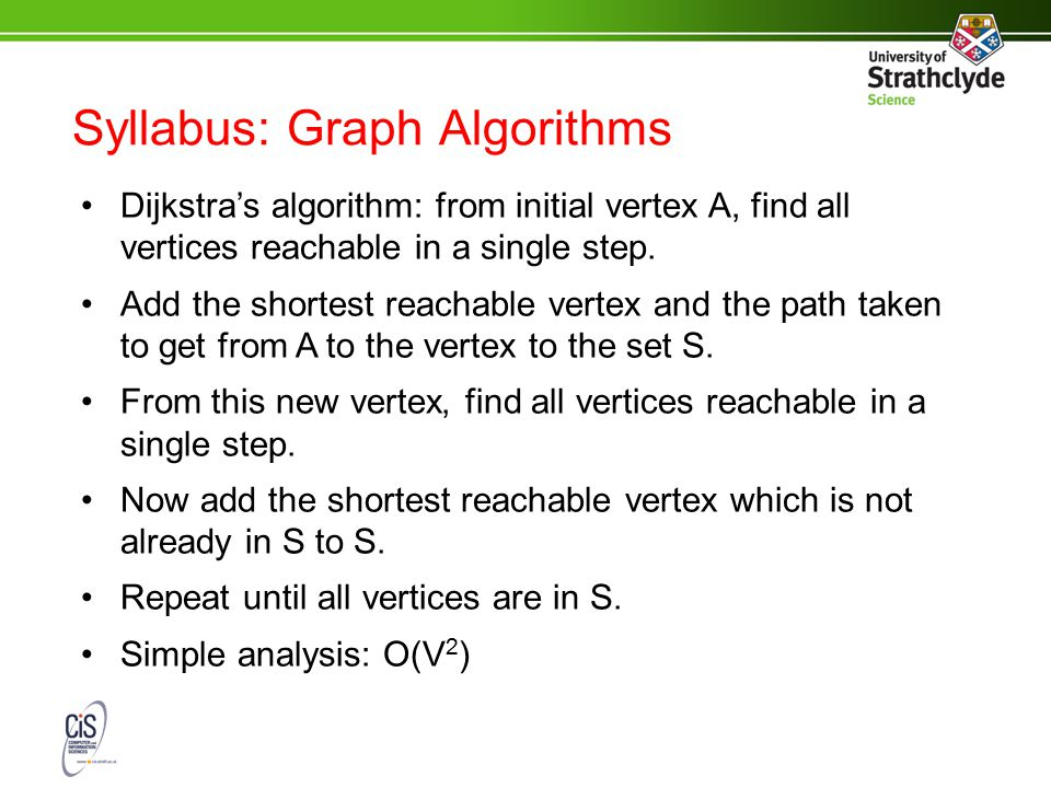Syllabus: Graph Algorithms Dijkstra's algorithm: from initial vertex A, find all vertices reachable in a single step.