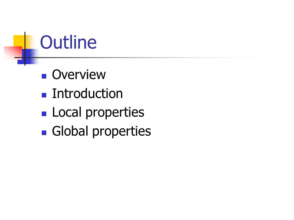Outline Overview Introduction Local properties Global properties