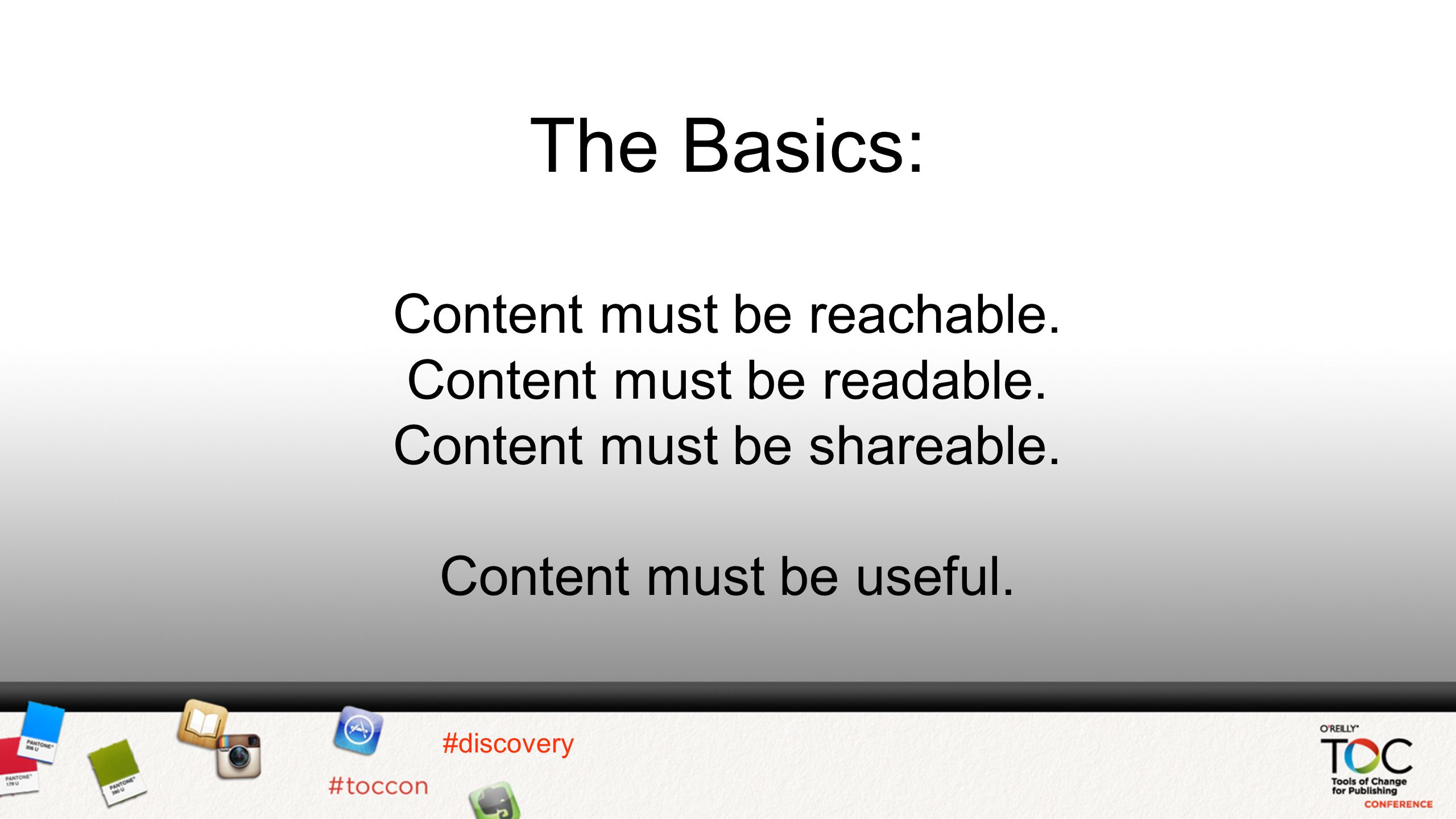 #discovery The Basics: Content must be reachable. Content must be readable.