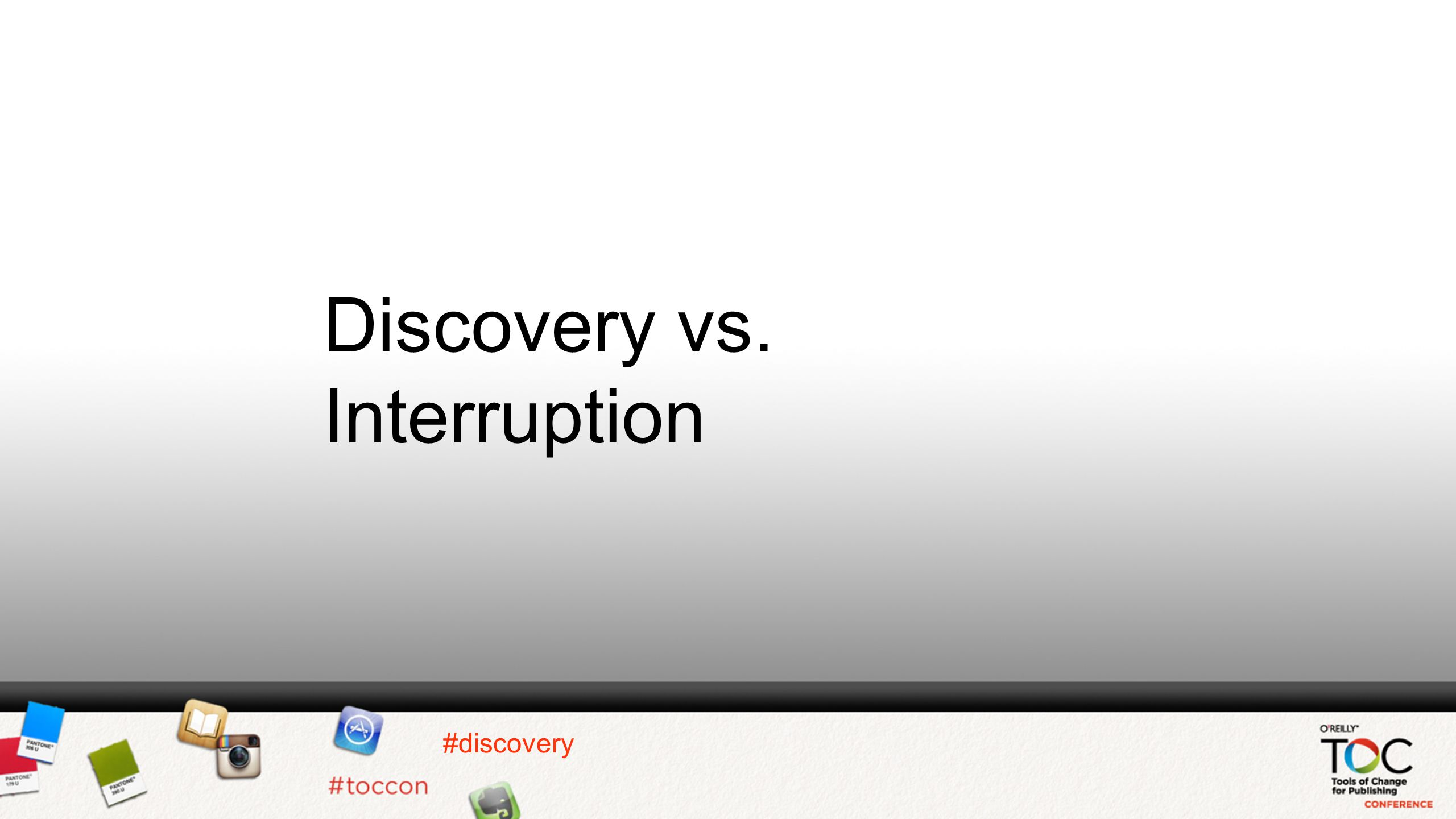 Discovery vs. Interruption