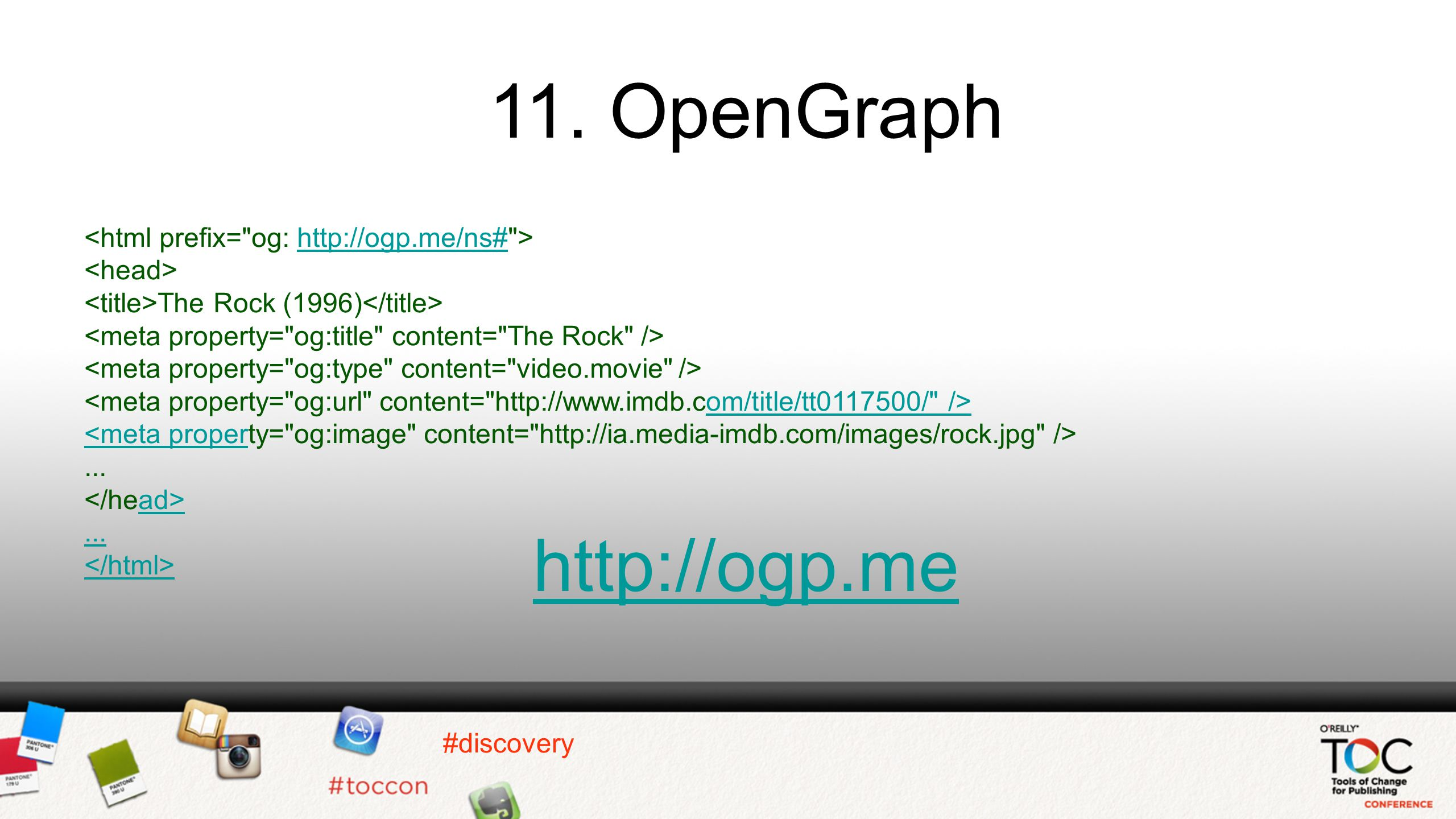 #discovery 11. OpenGraph http://ogp.me/ns# The Rock (1996) om/title/tt0117500/