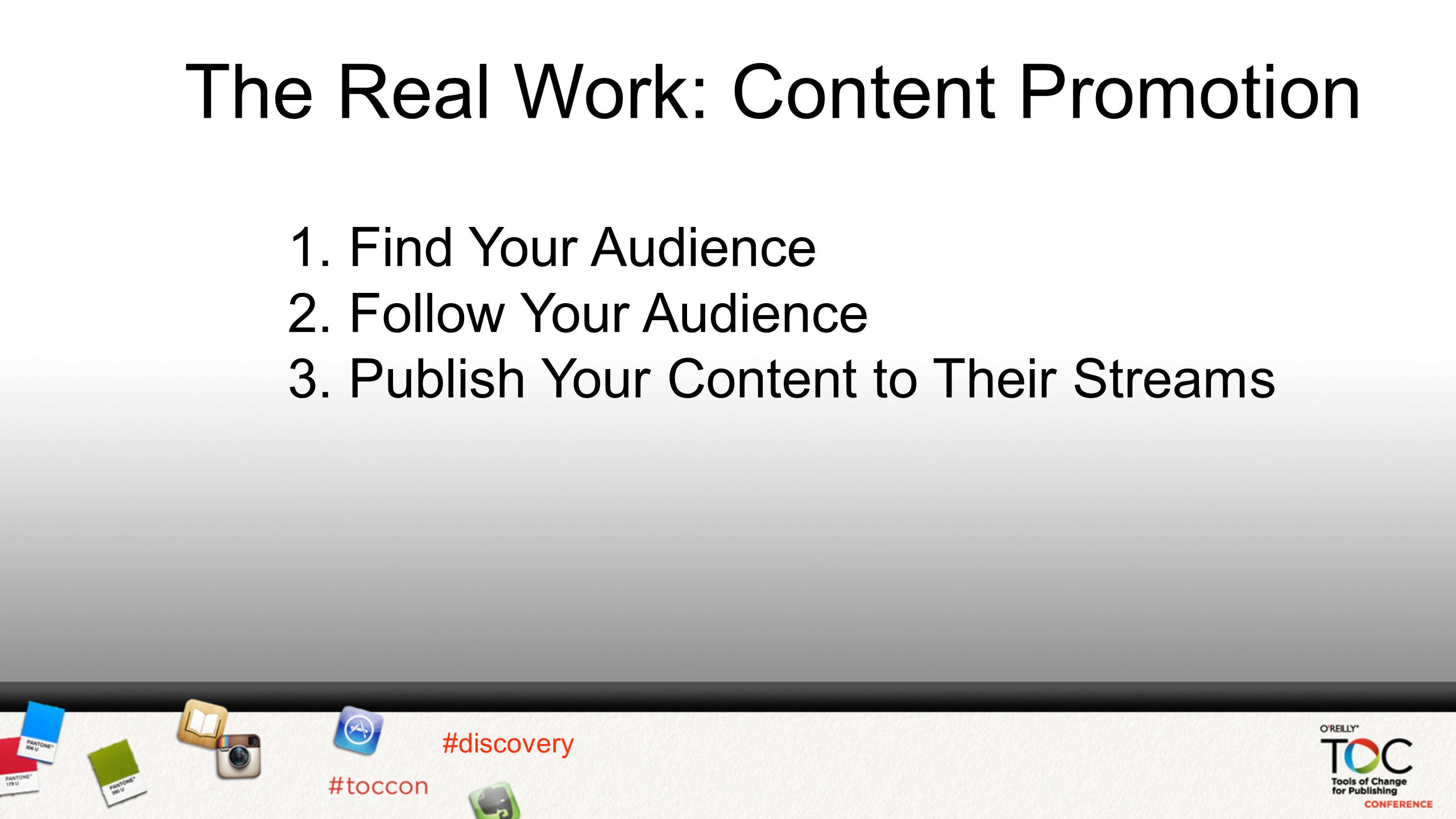 #discovery The Real Work: Content Promotion 1. Find Your Audience 2.