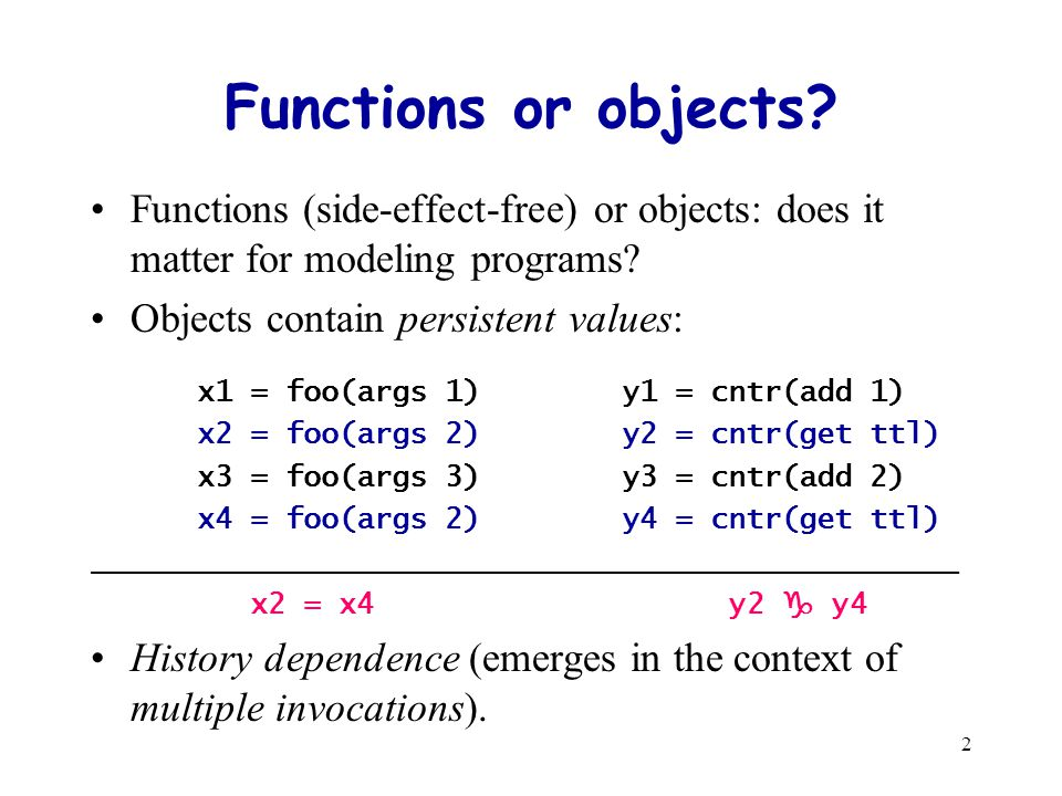 2 Functions or objects.