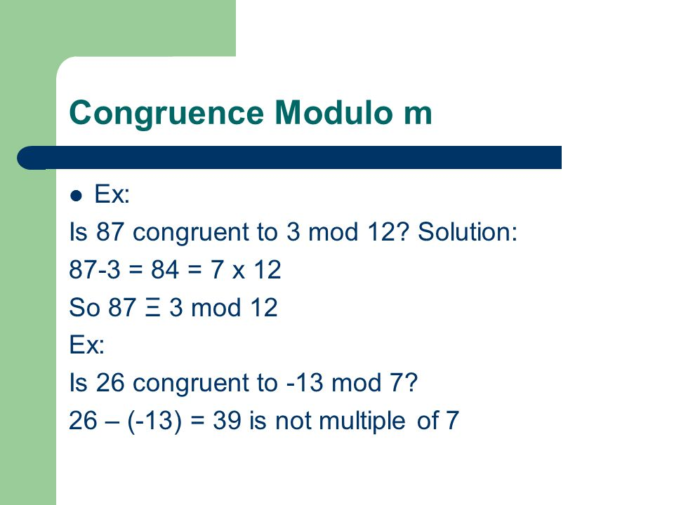 Congruence Modulo m Ex: Is 87 congruent to 3 mod 12.