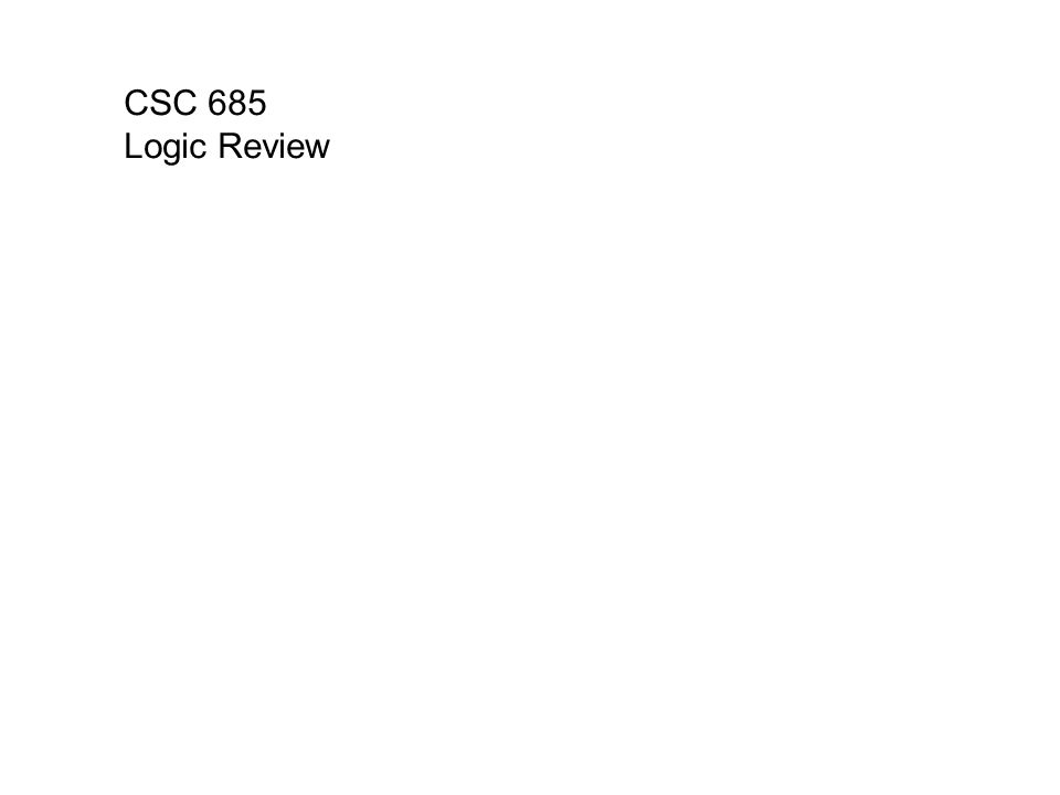 CSC 685 Logic Review