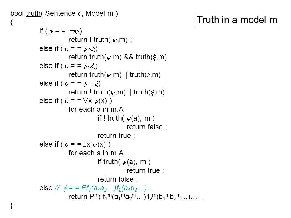 bool truth( Sentence , Model m ) { if (  = =  ) return ! truth( ,m) ; else if (  = =  ) return truth( ,m) && truth( ,m) else if (  = = 