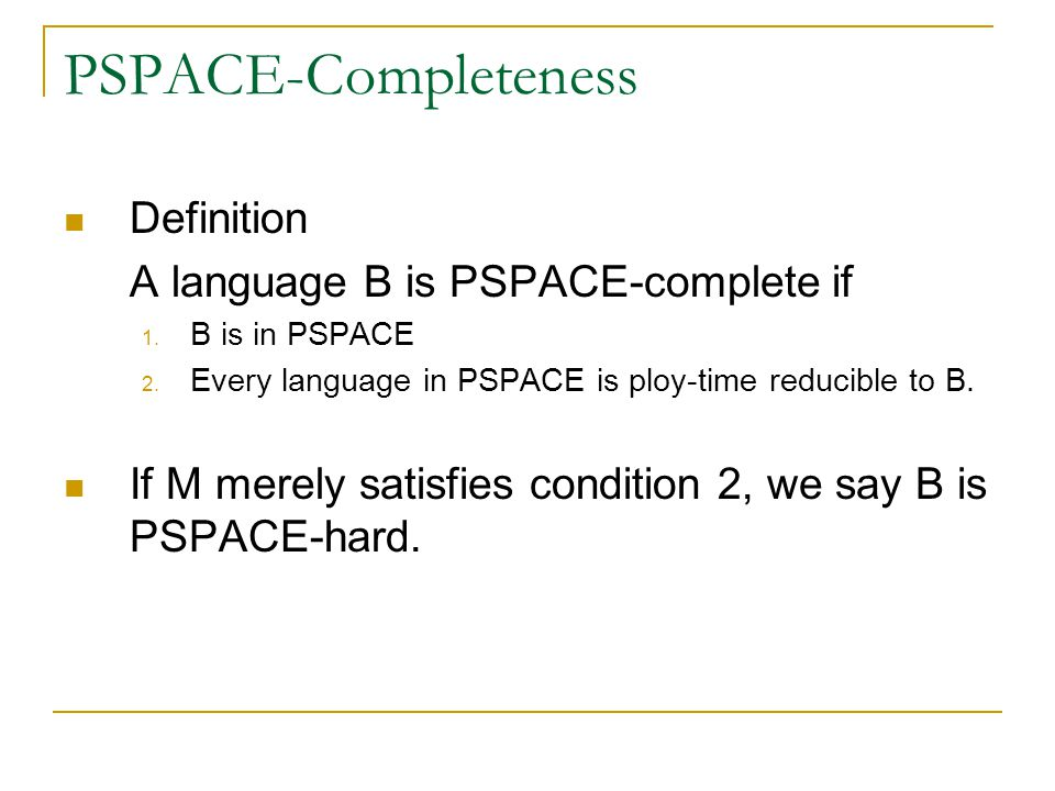 PSPACE-Completeness Definition A language B is PSPACE-complete if 1.