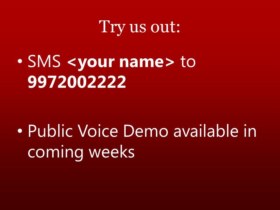 Try us out: SMS to 9972002222 Public Voice Demo available in coming weeks