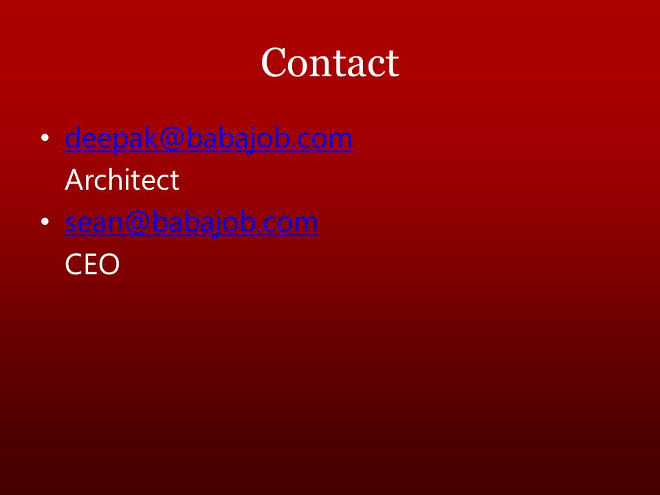 Contact deepak@babajob.com Architect sean@babajob.com CEO