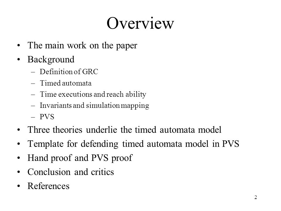 3 The main work on the paper The paper reports the results of a case study on the feasibility of developing and applying mechanical methods, based on PVS to prove propositions about real-time systems.