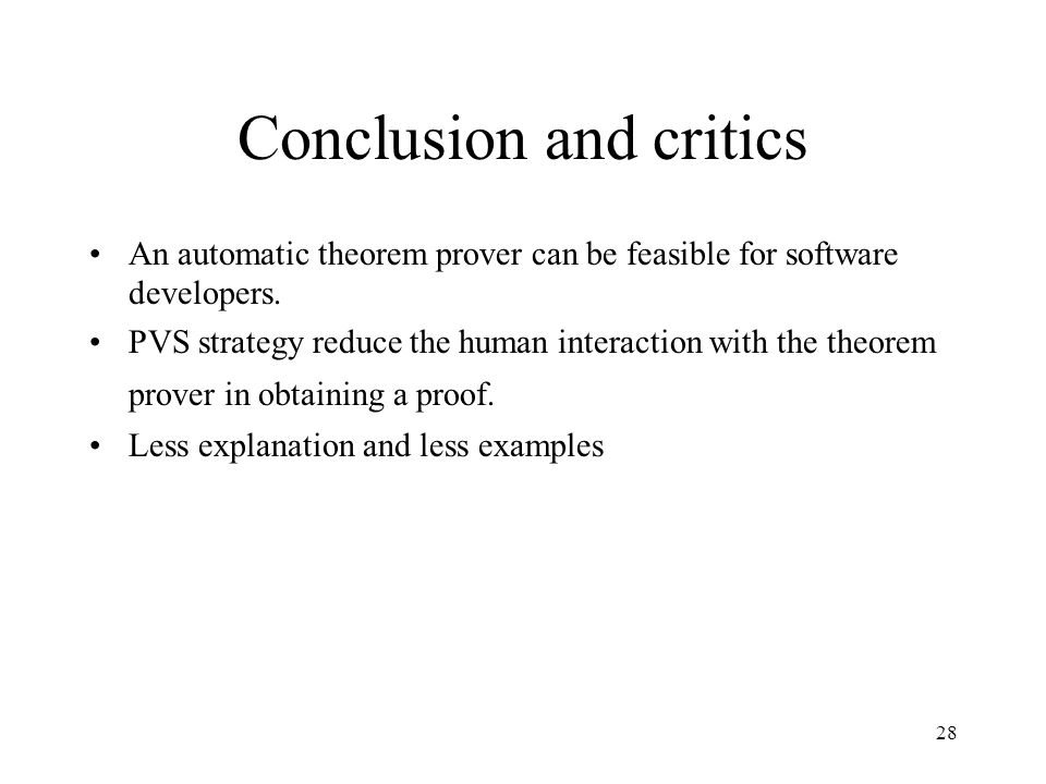 28 Conclusion and critics An automatic theorem prover can be feasible for software developers.