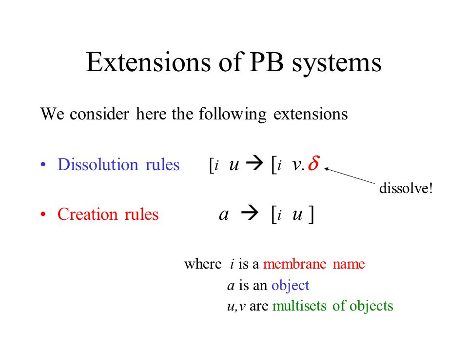 Extensions of PB systems We consider here the following extensions Dissolution rules [ i u  [ i v.