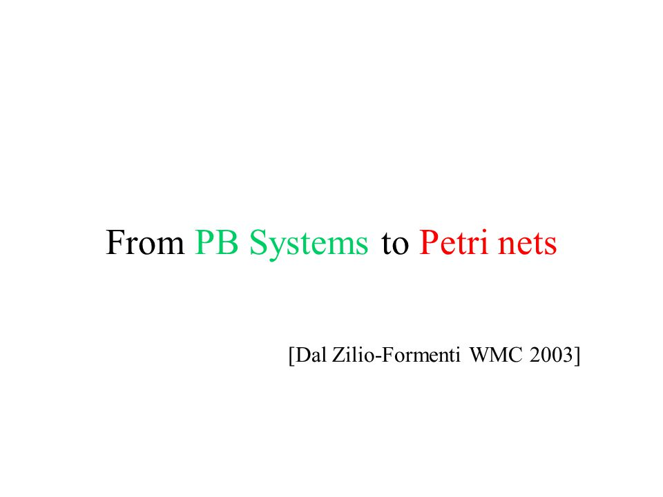 From PB Systems to Petri nets [Dal Zilio-Formenti WMC 2003]