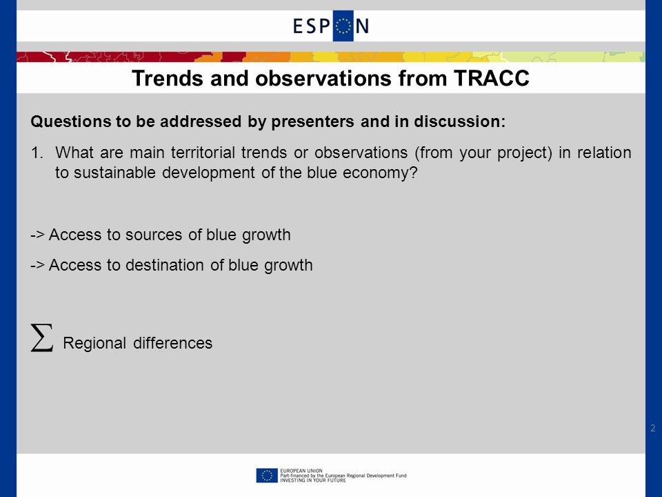 Questions to be addressed by presenters and in discussion: 1.What are main territorial trends or observations (from your project) in relation to sustainable development of the blue economy.