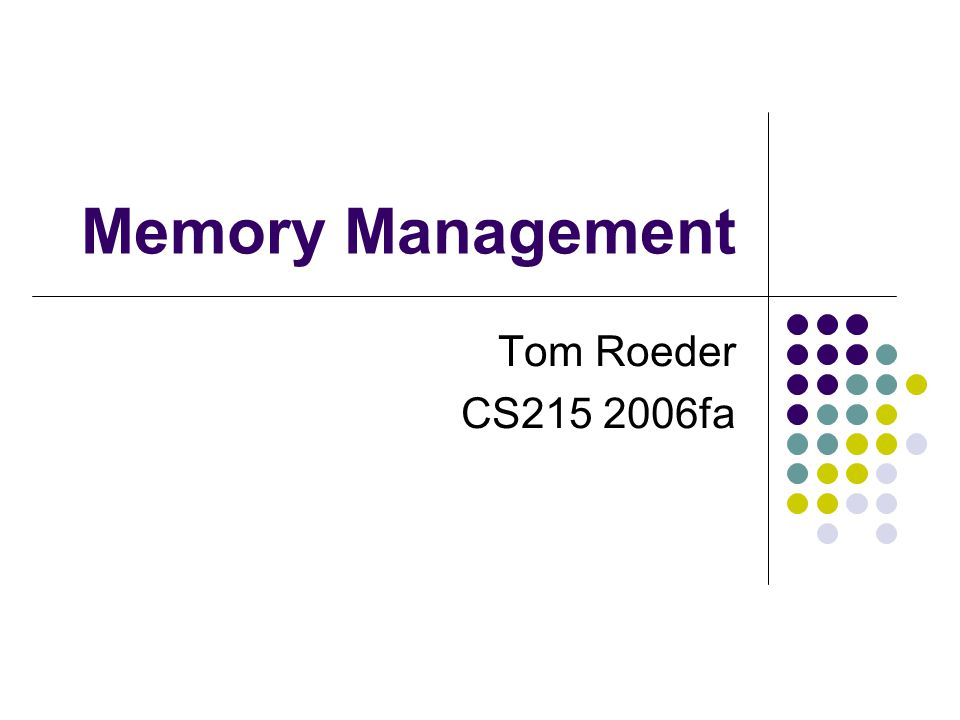 Memory Management Tom Roeder CS215 2006fa