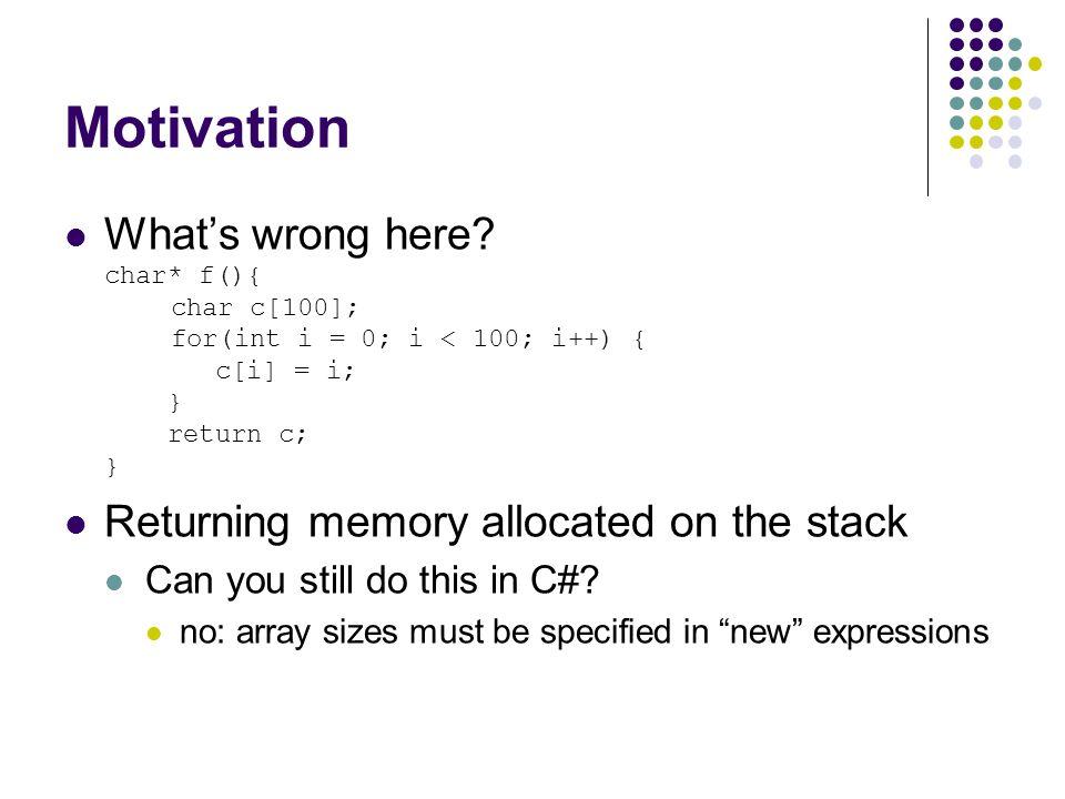Motivation Solution: no explicit malloc/free (new/delete) eg.