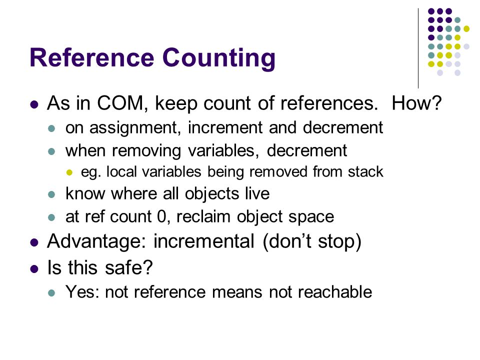 Reference Counting As in COM, keep count of references.