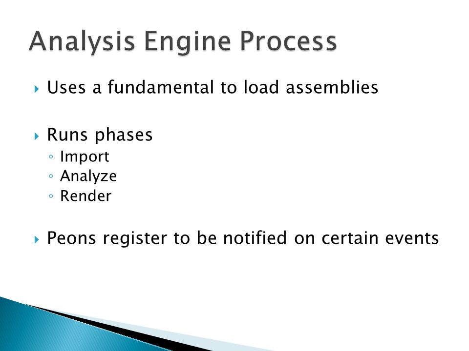  Uses a fundamental to load assemblies  Runs phases ◦ Import ◦ Analyze ◦ Render  Peons register to be notified on certain events