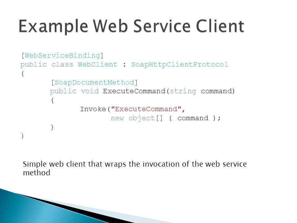 [WebServiceBinding] public class WebClient : SoapHttpClientProtocol { [SoapDocumentMethod] public void ExecuteCommand(string command) { Invoke(