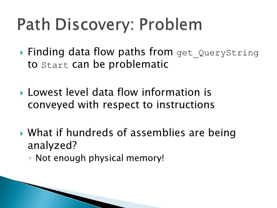  Finding data flow paths from get_QueryString to Start can be problematic  Lowest level data flow information is conveyed with respect to instructions  What if hundreds of assemblies are being analyzed.