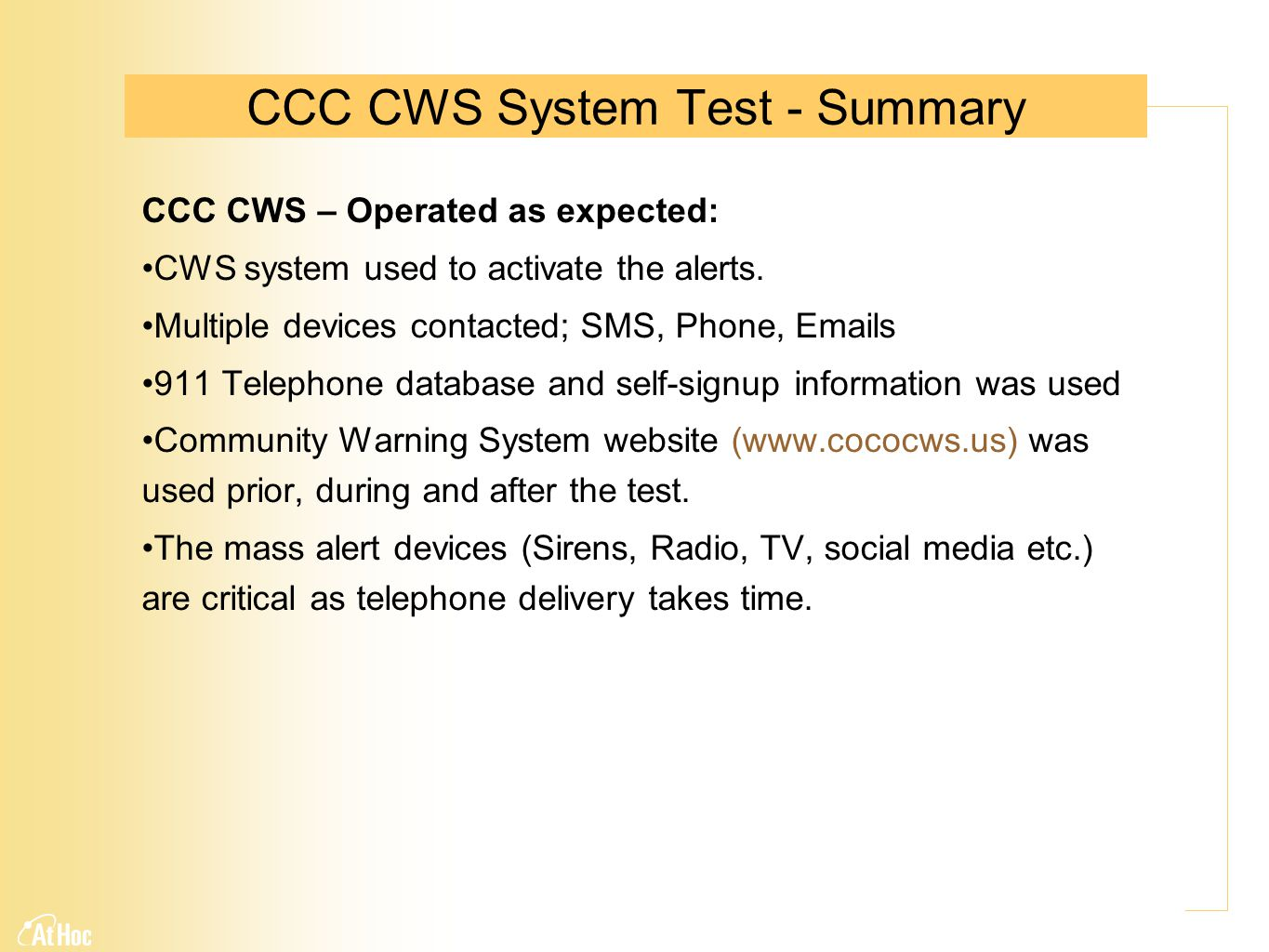 CCC CWS System Test - Summary CCC CWS – Operated as expected: CWS system used to activate the alerts.