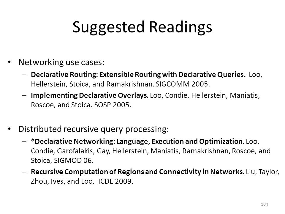 Suggested Readings Networking use cases: – Declarative Routing: Extensible Routing with Declarative Queries.