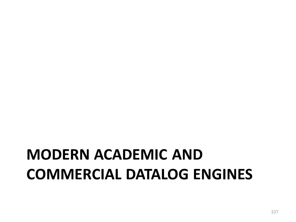 MODERN ACADEMIC AND COMMERCIAL DATALOG ENGINES 107