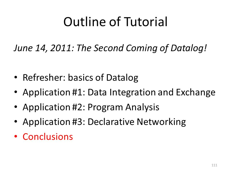 Outline of Tutorial June 14, 2011: The Second Coming of Datalog.