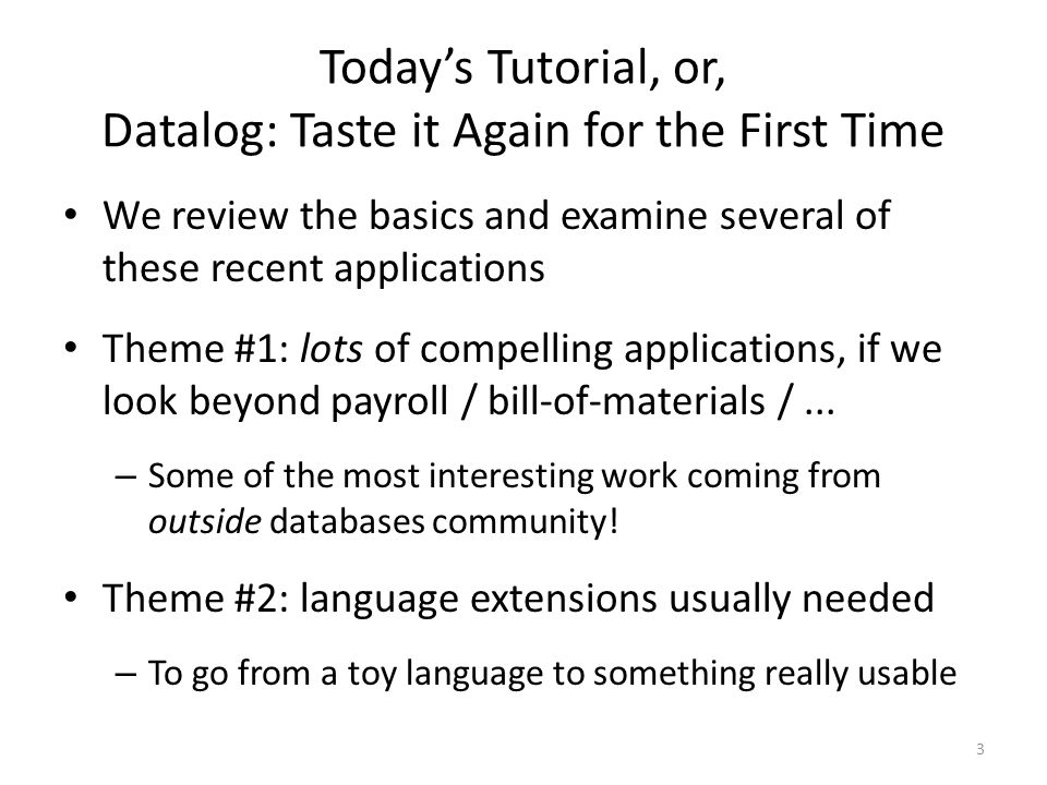 An Interactive Tutorial INSTALL_LB : installation guide README : structure of distribution files Quick-Start guide : usage *.logic : Datalog examples *.lb : LogicBlox interactive shell script (to drive the Datalog examples) Shan Shan and other LogicBlox folks will be available immediately after talk for the synchronous version of tutorial 4 (Asynchronously!) ^