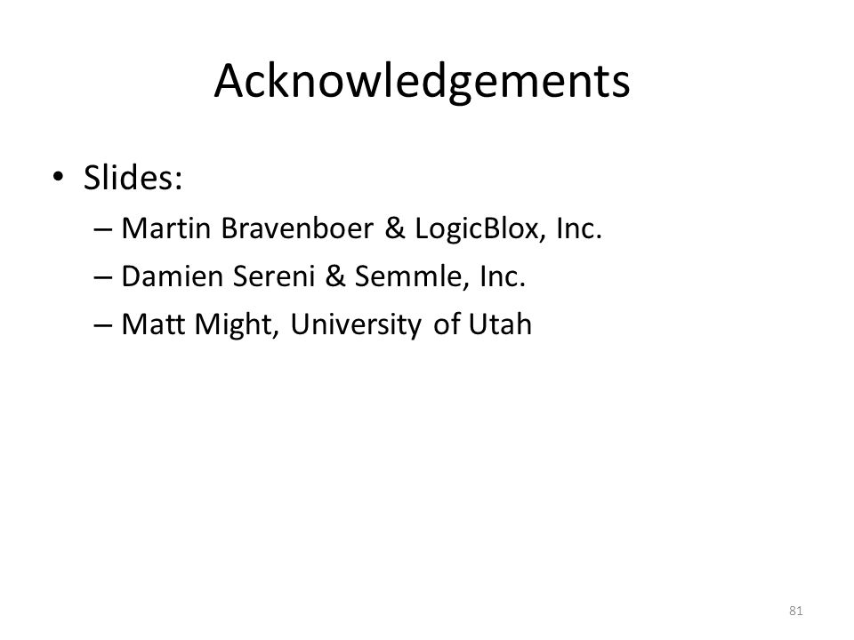 Acknowledgements Slides: – Martin Bravenboer & LogicBlox, Inc.