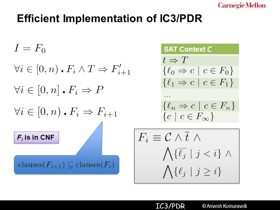 © Anvesh Komuravelli IC3/PDR F i is in CNF Efficient Implementation of IC3/PDR SAT Context C …
