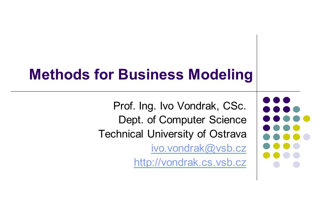 Methods for Business Modeling Prof. Ing. Ivo Vondrak, CSc.