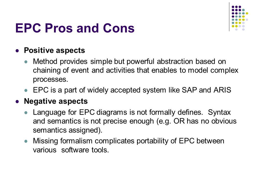 EPC Pros and Cons Positive aspects Method provides simple but powerful abstraction based on chaining of event and activities that enables to model com