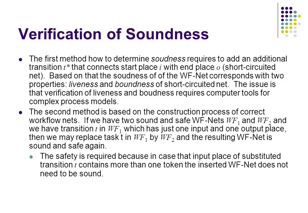 Verification of Soundness The first method how to determine soudness requires to add an additional transition t* that connects start place i with end