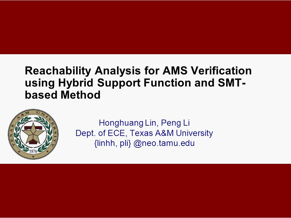 Reachability Analysis for AMS Verification using Hybrid Support Function and SMT- based Method Honghuang Lin, Peng Li Dept.