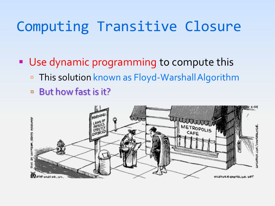 Computing Transitive Closure  Use dynamic programming to compute this  This solution known as Floyd-Warshall Algorithm  But how fast is it?