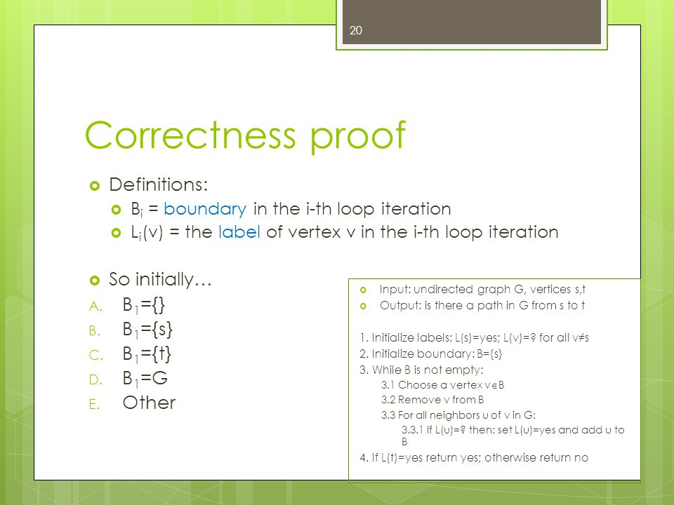 Correctness proof  Definitions:  B i = boundary in the i-th loop iteration  L i (v) = the label of vertex v in the i-th loop iteration  So initially… A.