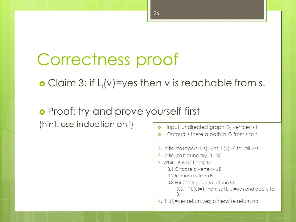Correctness proof  Claim 3: if L i (v)=yes then v is reachable from s.  Proof: try and prove yourself first (hint: use induction on i) 26  Input: u