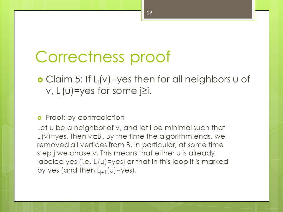 Correctness proof  Claim 5: If L i (v)=yes then for all neighbors u of v, L j (u)=yes for some j≥i. 29  Proof: by contradiction Let u be a neighbor