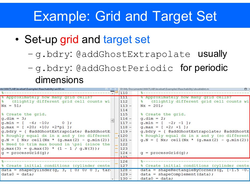 Example: Grid and Target Set Set-up grid and target set –g.bdry : @addGhostExtrapolate usually –g.bdry : @addGhostPeriodic for periodic dimensions