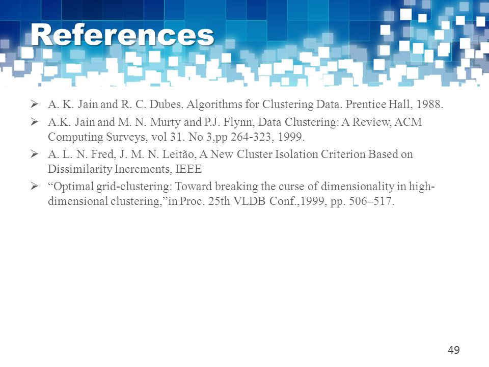 References  A. K. Jain and R. C. Dubes. Algorithms for Clustering Data. Prentice Hall, 1988.  A.K. Jain and M. N. Murty and P.J. Flynn, Data Cluster