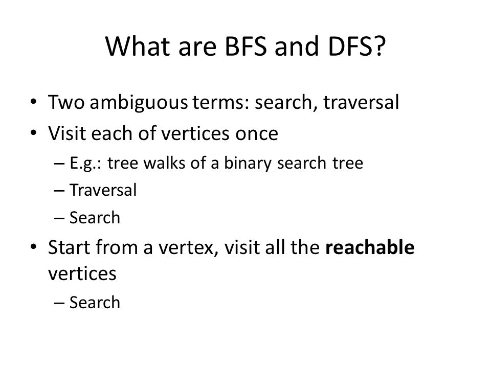 What are BFS and DFS.