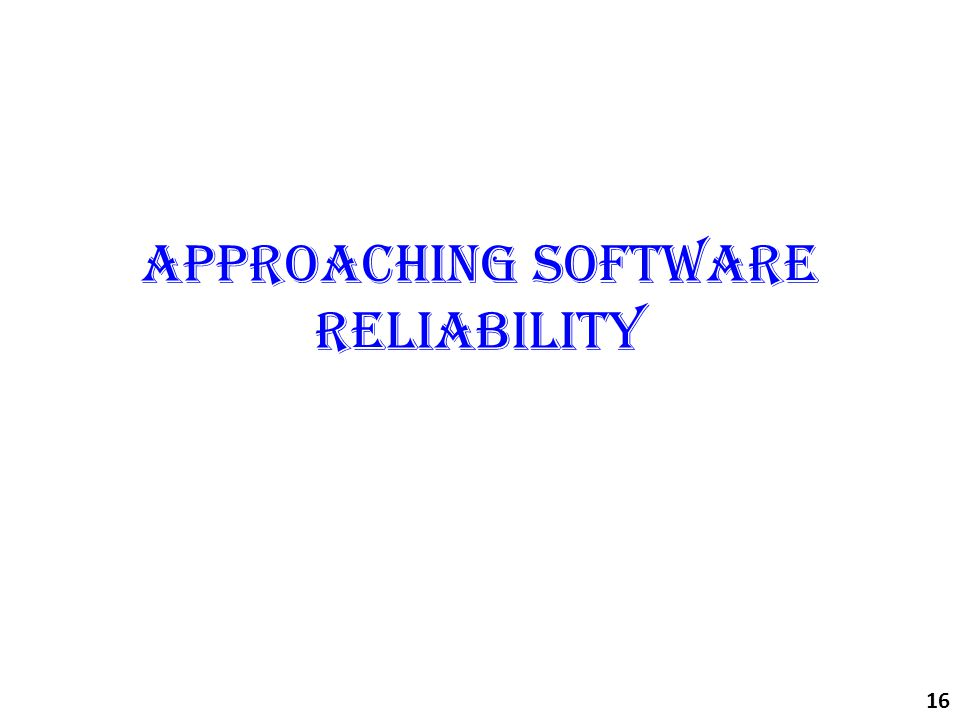 Approaching software reliability 16