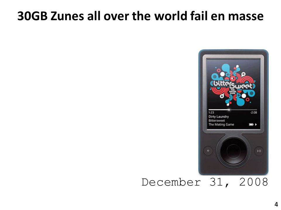 December 31, 2008 30GB Zunes all over the world fail en masse 4